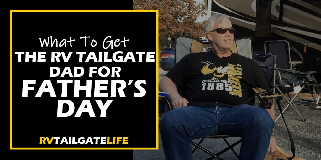 What to get the RV tailgate dad for Fathers Day - a gift guide