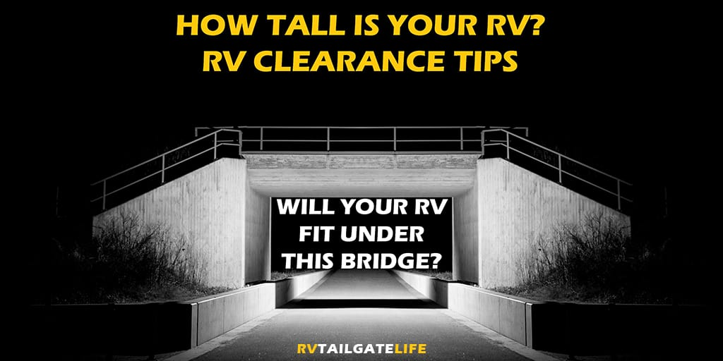 How Tall is Your RV? RV Clearance Tips Will Your RV Fit Under This Bridge?