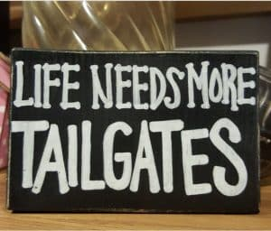 Life Needs More Tailgates custom sign