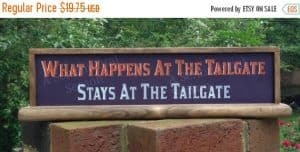 Custom sign for what happens at the tailgate