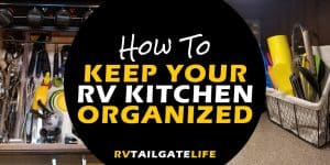 How to Keep Your RV Kitchen Organized - RV kitchen organization tips used by real RVers always on the move