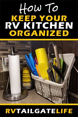 How to keep your RV kitchen organized - tips and tricks for RV owners to keep your RV kitchen ready to tailgate