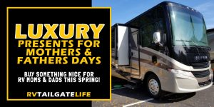 Luxury RV presents for your RVing mom and dad this Mother's Day and Father's Day