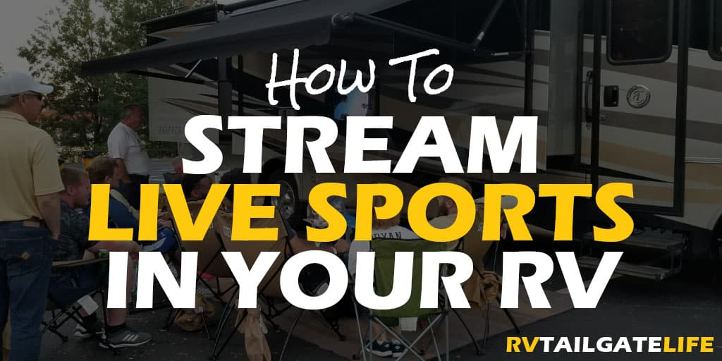 How To Stream Live Sporting Events in the RV - RV Tailgate Life